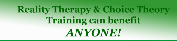 Reality Therapy & Choice Theory Training can benefit ANYONE!